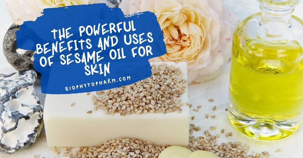 The Powerful Benefits and Uses of Sesame Oil for Skin