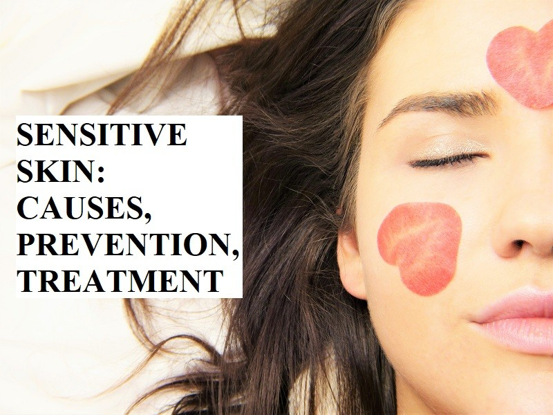 SENSITIVE SKIN: CAUSES, PREVENTION, TREATMENT