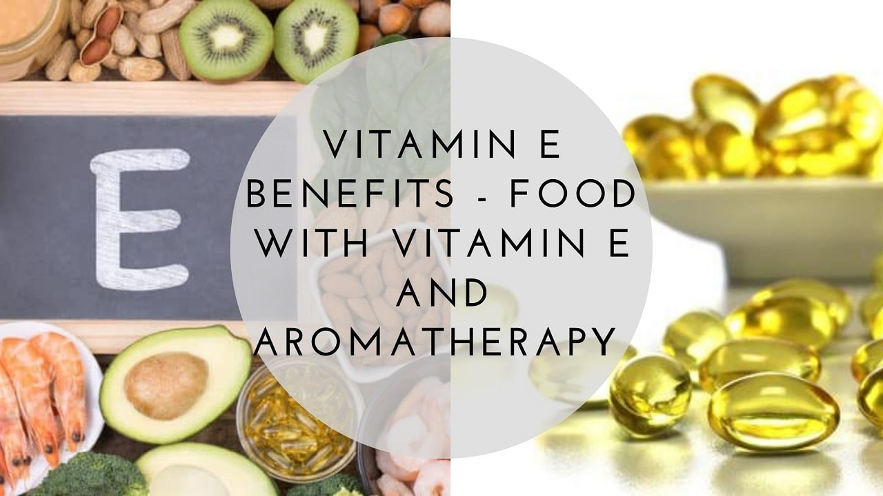 Vitamin E Benefits - Food with Vitamin E and Aromatherapy