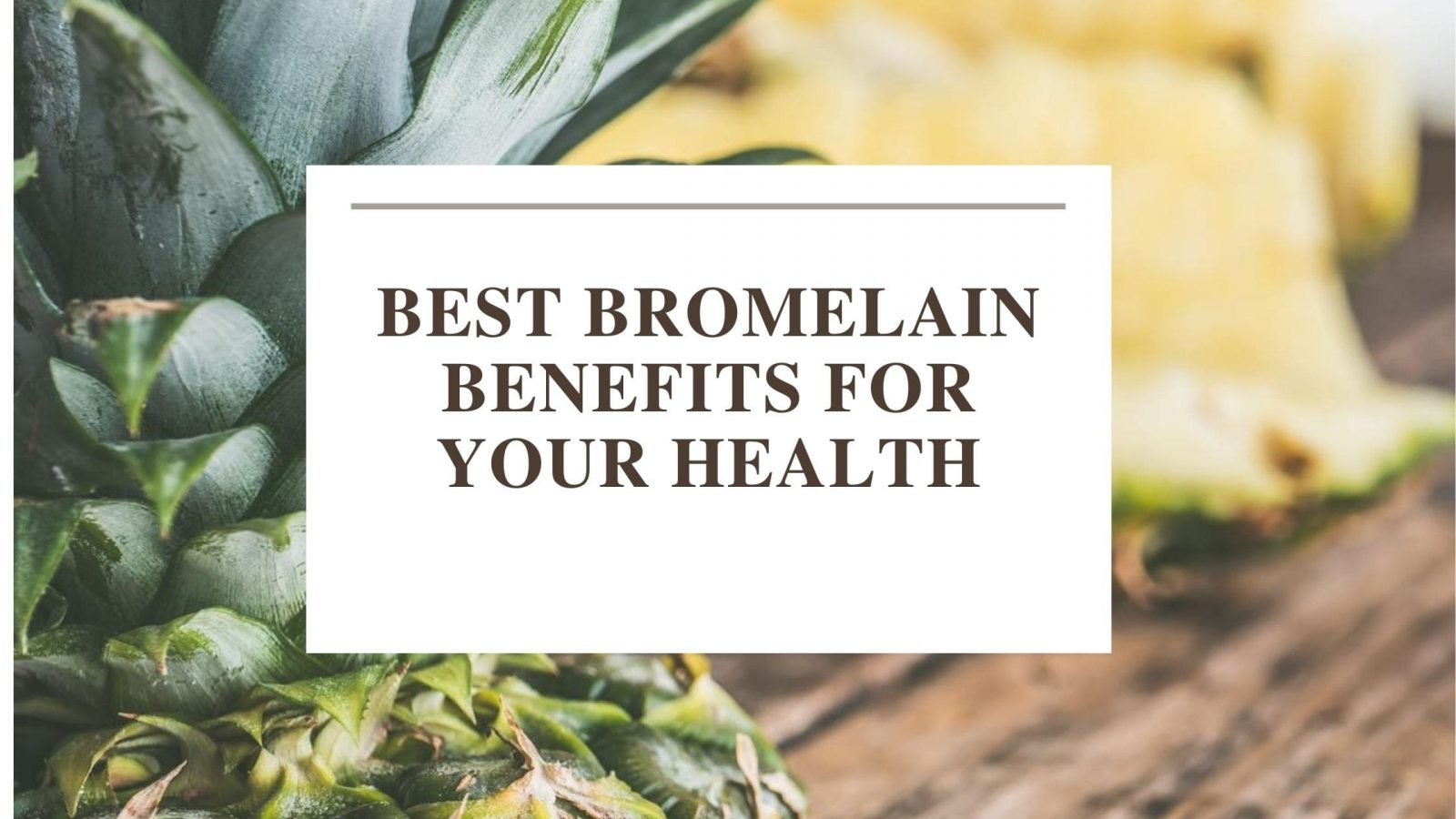 Best Bromelain Benefits for your Health