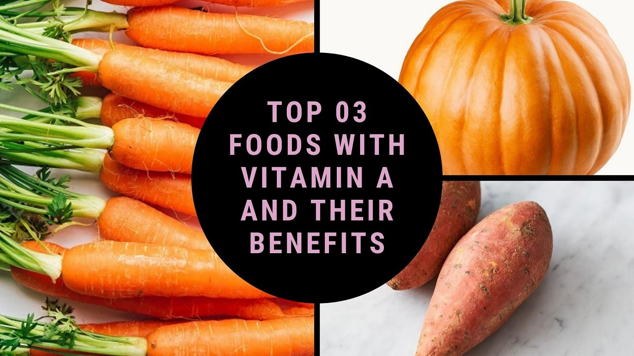 Top 03 Foods with Vitamin A and Their Benefits