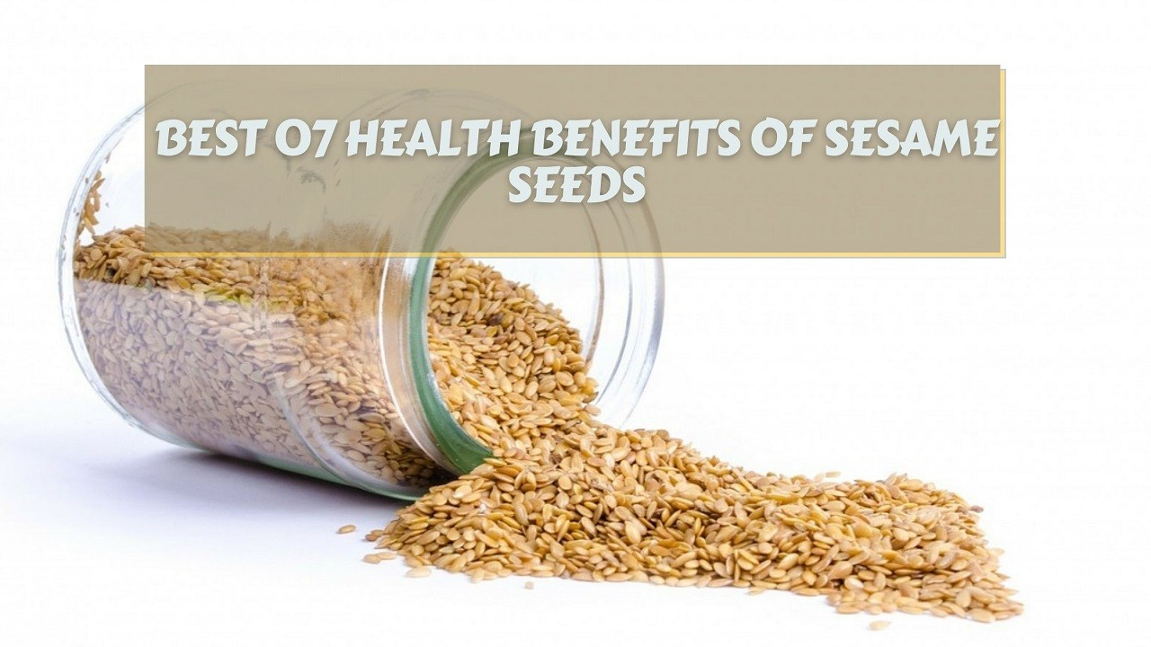 Best 07 Health Benefits of Sesame Seeds