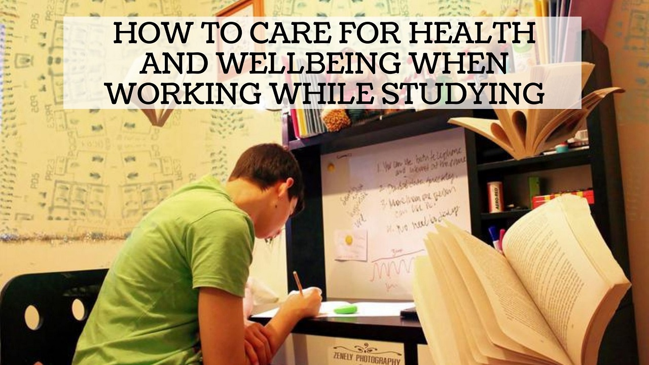 How to Care for Health and Wellbeing When Working While Studying