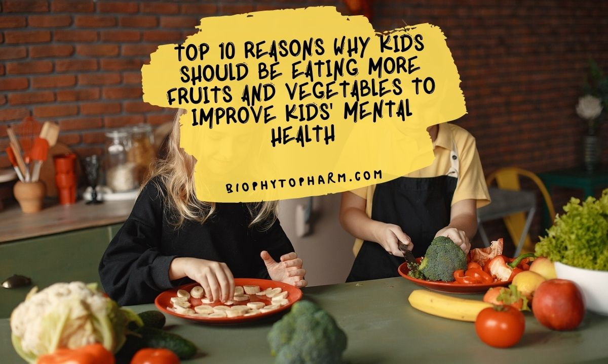Top 10 Reasons Why Kids Should Be Eating More Fruits and Vegetables to Improve Kids' Mental Health
